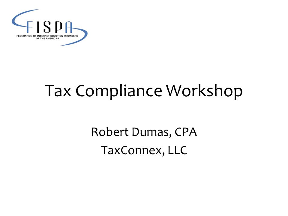 Tax Compliance Workshop Robert Dumas, CPA TaxConnex, LLC