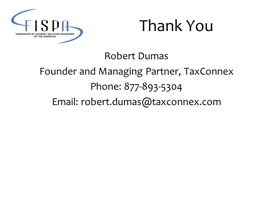 Thank You Robert Dumas Founder and Managing Partner, TaxConnex Phone: 877-893-5304 Email: robert.dumas@taxconnex.com