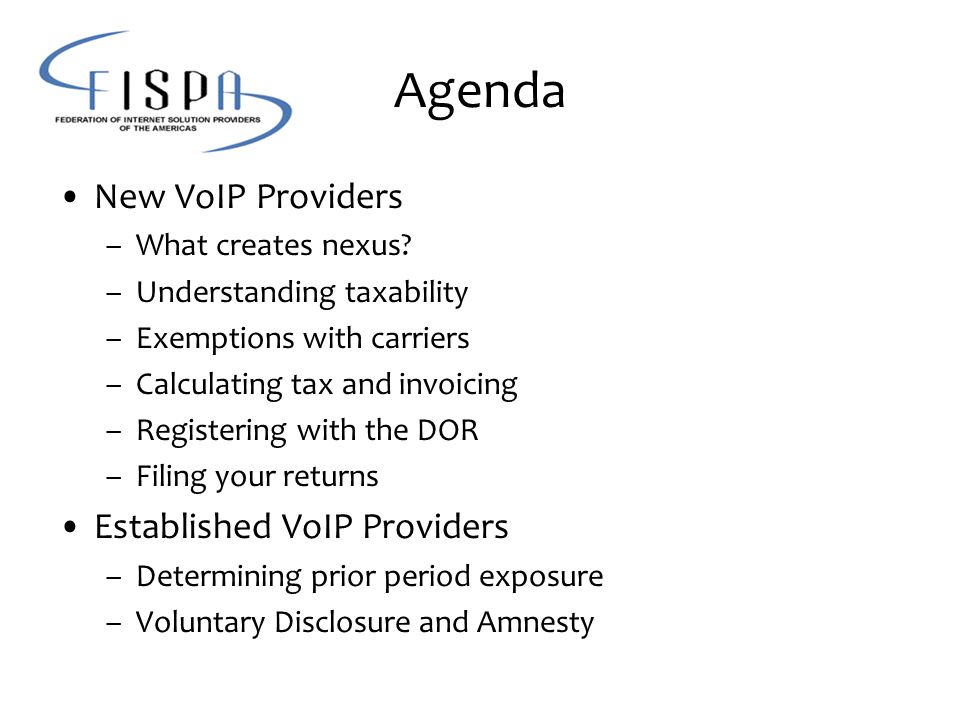 Agenda New VoIP Providers –What creates nexus? –Understanding taxability –Exemptions with carriers –Calculating tax and invoicing –Registering with th