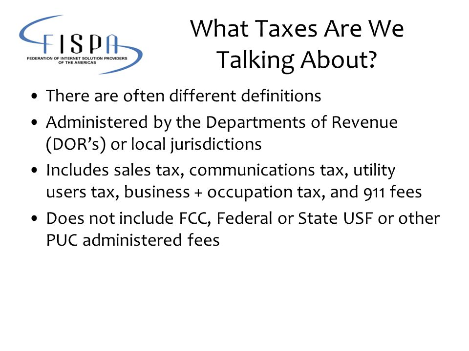 What Taxes Are We Talking About? There are often different definitions Administered by the Departments of Revenue (DOR's) or local jurisdictions Inclu