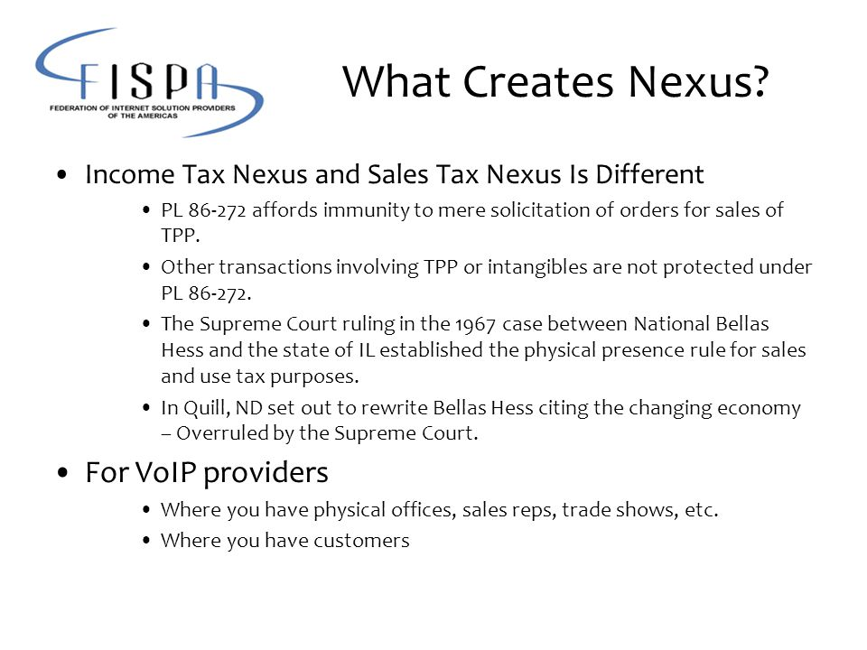What Creates Nexus? Income Tax Nexus and Sales Tax Nexus Is Different PL 86-272 affords immunity to mere solicitation of orders for sales of TPP. Othe
