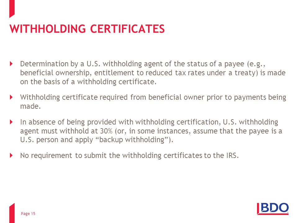 WITHHOLDING CERTIFICATES  Determination by a U.S. withholding agent of the status of a payee (e.g., beneficial ownership, entitlement to reduced tax