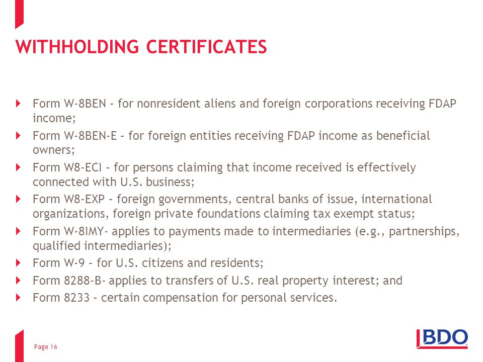 WITHHOLDING CERTIFICATES  Form W-8BEN – for nonresident aliens and foreign corporations receiving FDAP income;  Form W-8BEN-E – for foreign entities