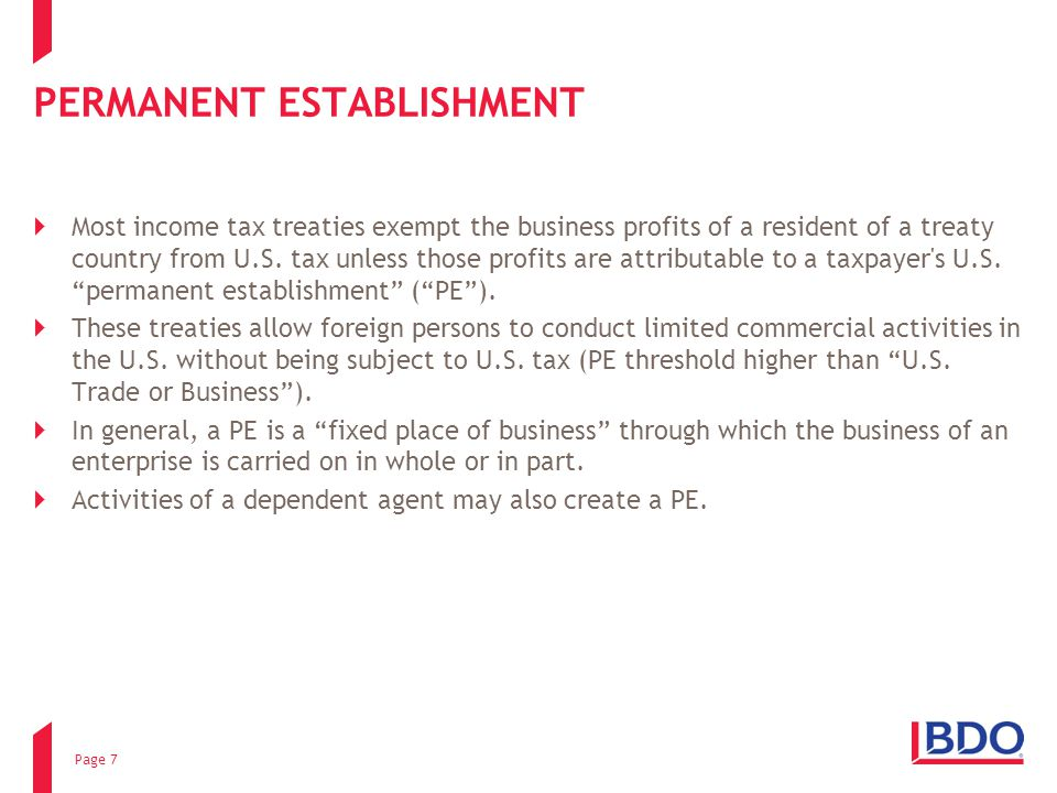 PERMANENT ESTABLISHMENT  Most income tax treaties exempt the business profits of a resident of a treaty country from U.S. tax unless those profits ar