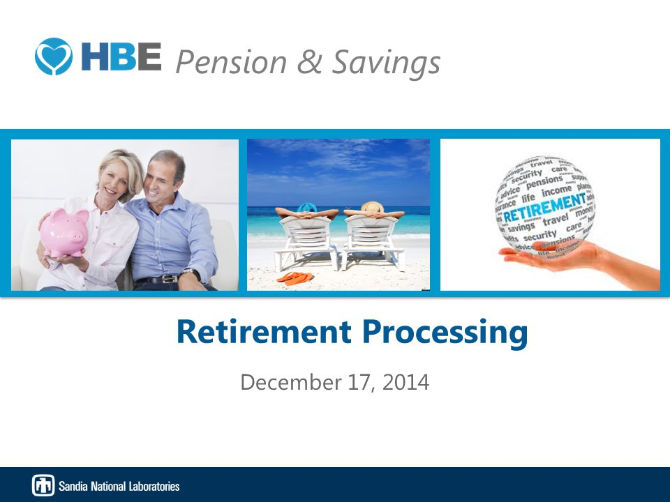 Photos placed in horizontal position with even amount of white space between photos and header Retirement Processing December 17, 2014 Pension & Savin