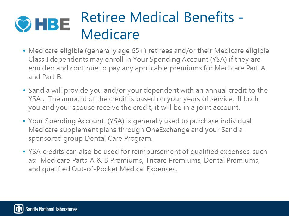 Retiree Medical Benefits - Medicare Medicare eligible (generally age 65+) retirees and/or their Medicare eligible Class I dependents may enroll in You