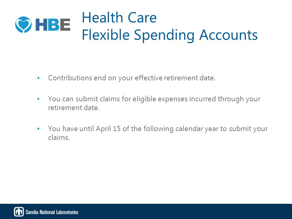 Health Care Flexible Spending Accounts Contributions end on your effective retirement date.