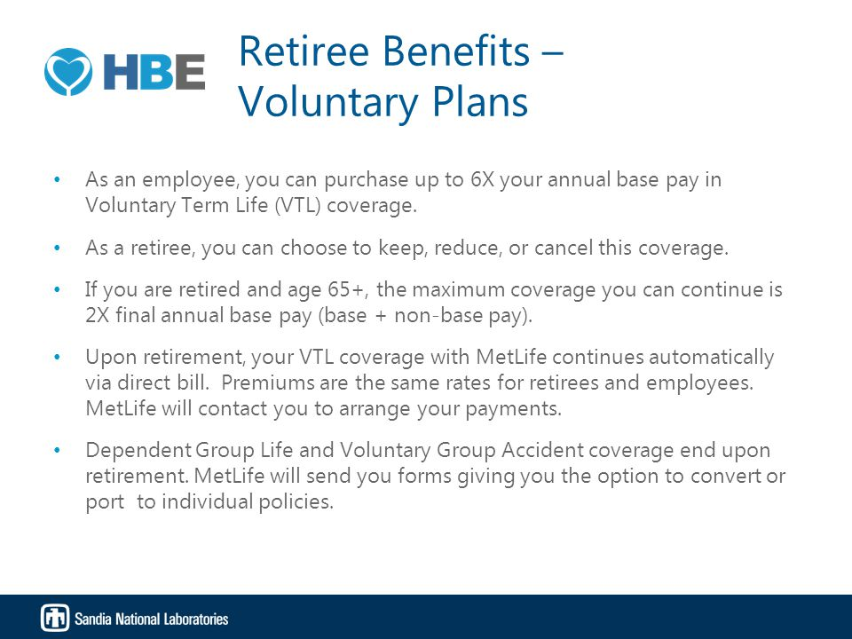 Retiree Benefits – Voluntary Plans As an employee, you can purchase up to 6X your annual base pay in Voluntary Term Life (VTL) coverage.