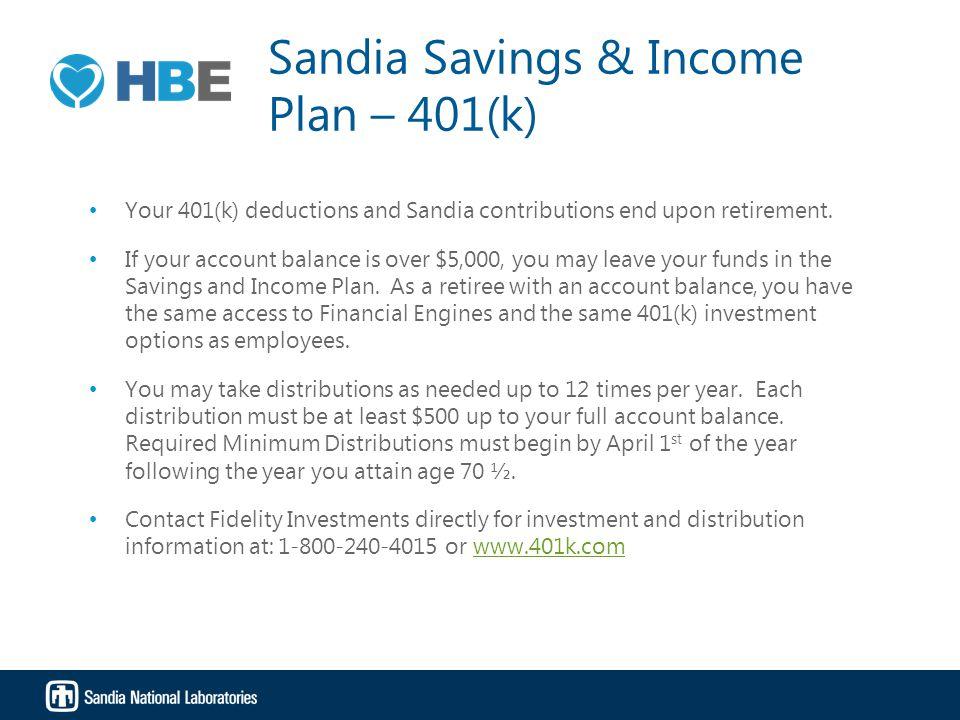 Sandia Savings & Income Plan – 401(k) Your 401(k) deductions and Sandia contributions end upon retirement.