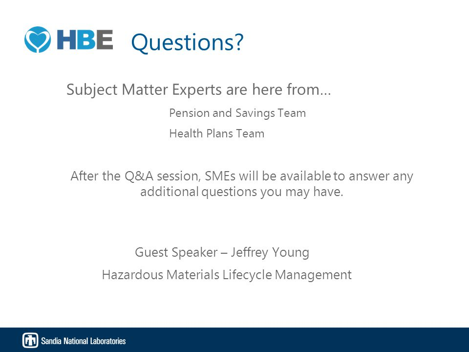 Questions? Subject Matter Experts are here from… Pension and Savings Team Health Plans Team After the Q&A session, SMEs will be available to answer an