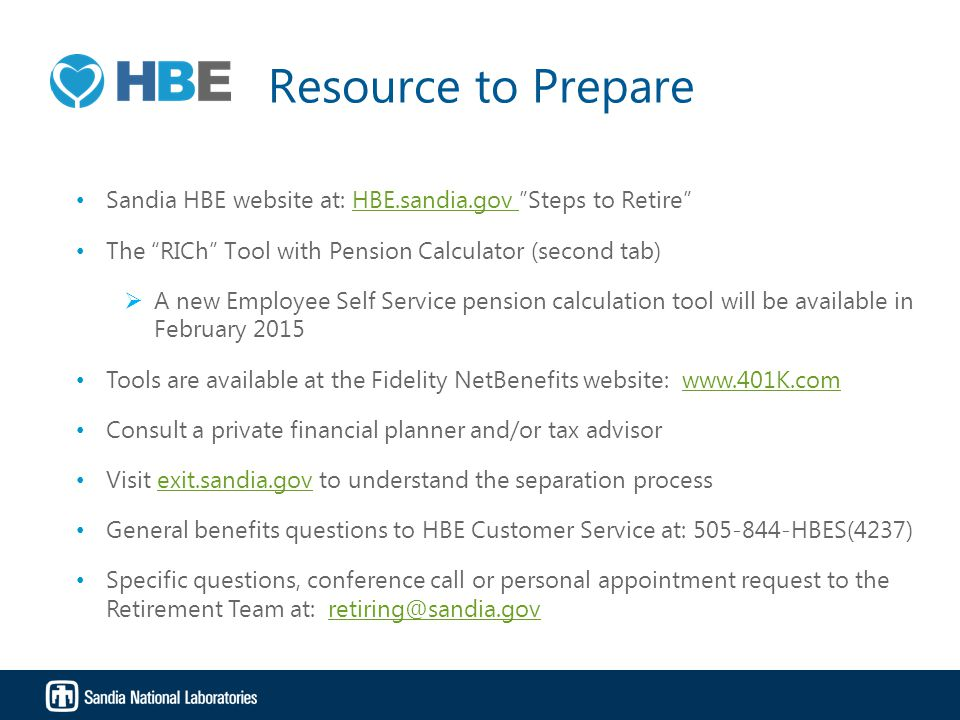 """Resource to Prepare Sandia HBE website at: HBE.sandia.gov """"Steps to Retire""""HBE.sandia.gov The """"RICh"""" Tool with Pension Calculator (second tab)  A new"""