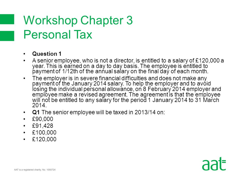 Question 1 A senior employee, who is not a director, is entitled to a salary of £120,000 a year.