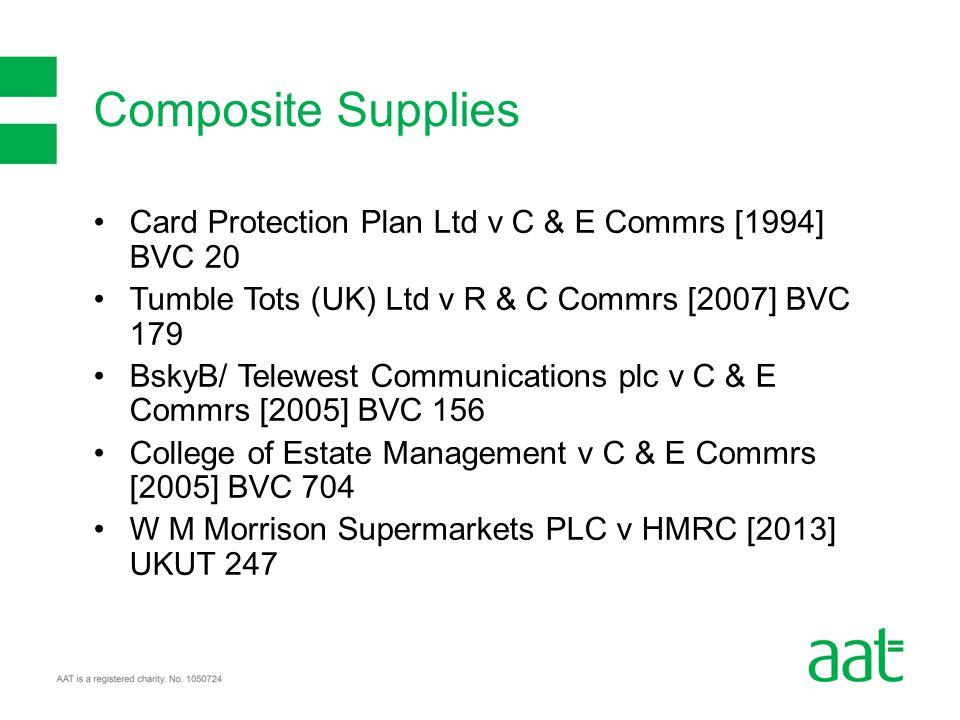 Card Protection Plan Ltd v C & E Commrs [1994] BVC 20 Tumble Tots (UK) Ltd v R & C Commrs [2007] BVC 179 BskyB/ Telewest Communications plc v C & E Co