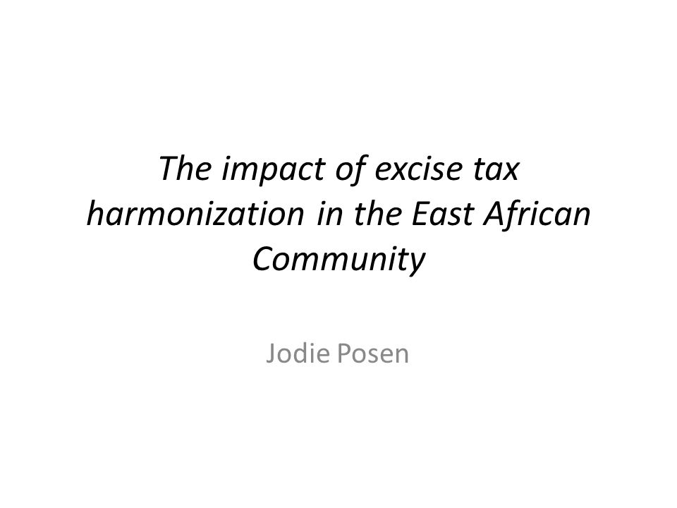 The impact of excise tax harmonization in the East African Community Jodie Posen