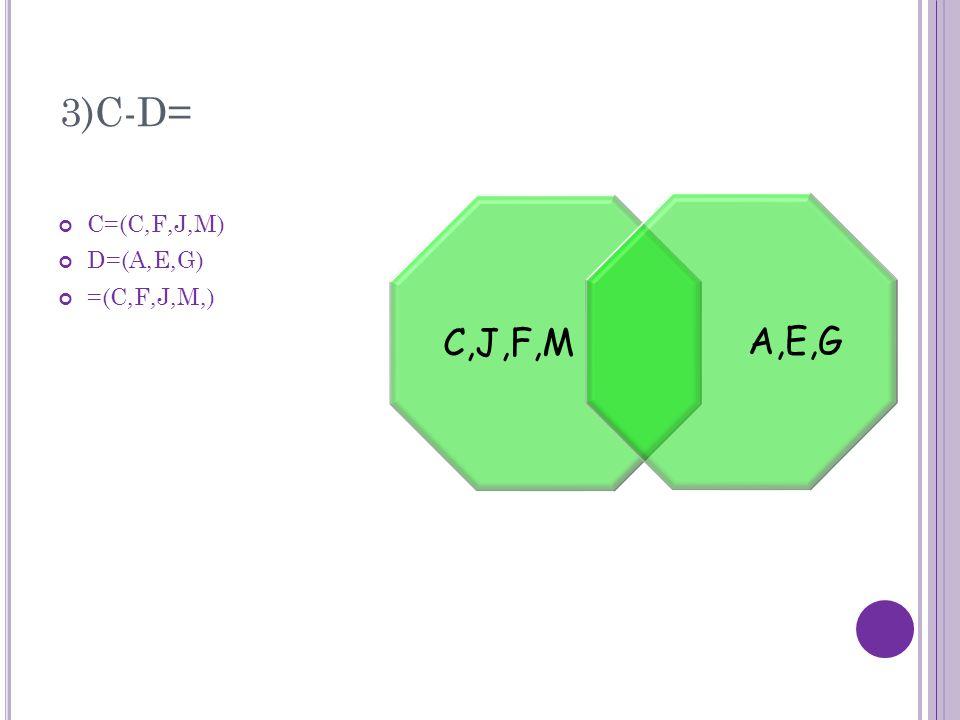 3)C-D= C=(C,F,J,M) D=(A,E,G) =(C,F,J,M,) C,J,F,M A,E,G