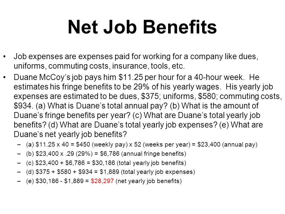 Net Job Benefits Job expenses are expenses paid for working for a company like dues, uniforms, commuting costs, insurance, tools, etc. Duane McCoy's j