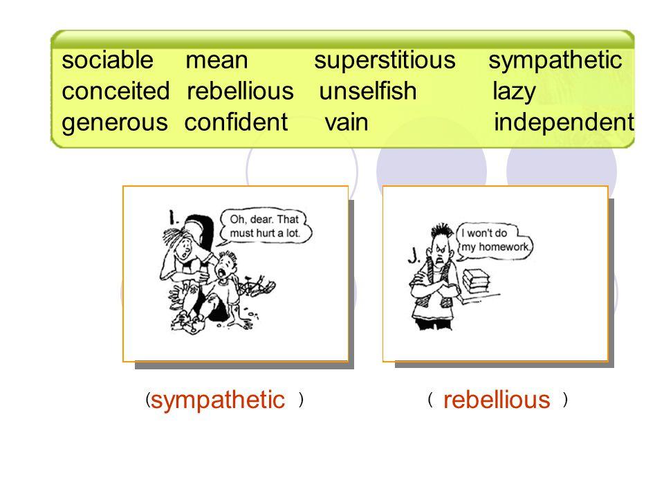 sympathetic ( ) rebellious ( ) sociable mean superstitious sympathetic conceited rebellious unselfish lazy generous confident vain independent