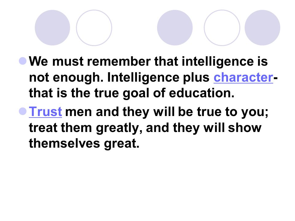 We must remember that intelligence is not enough.