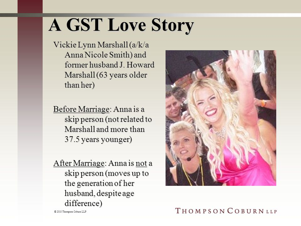 © 2010 Thompson Coburn LLP A GST Love Story Vickie Lynn Marshall (a/k/a Anna Nicole Smith) and former husband J.