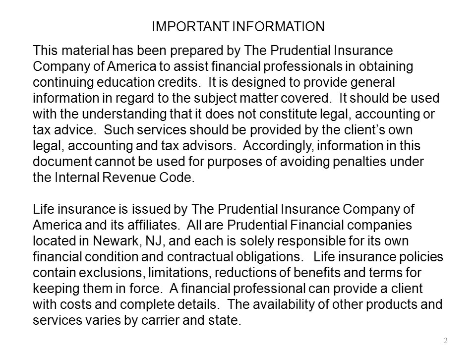 IMPORTANT INFORMATION This material has been prepared by The Prudential Insurance Company of America to assist financial professionals in obtaining co