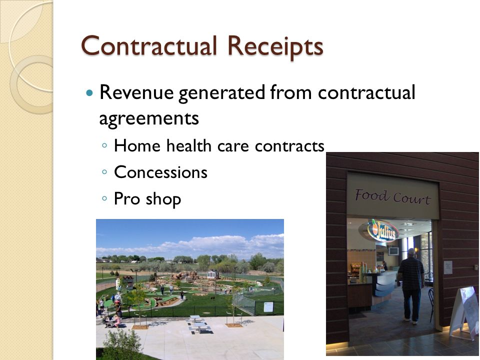 Contractual Receipts Revenue generated from contractual agreements ◦ Home health care contracts ◦ Concessions ◦ Pro shop