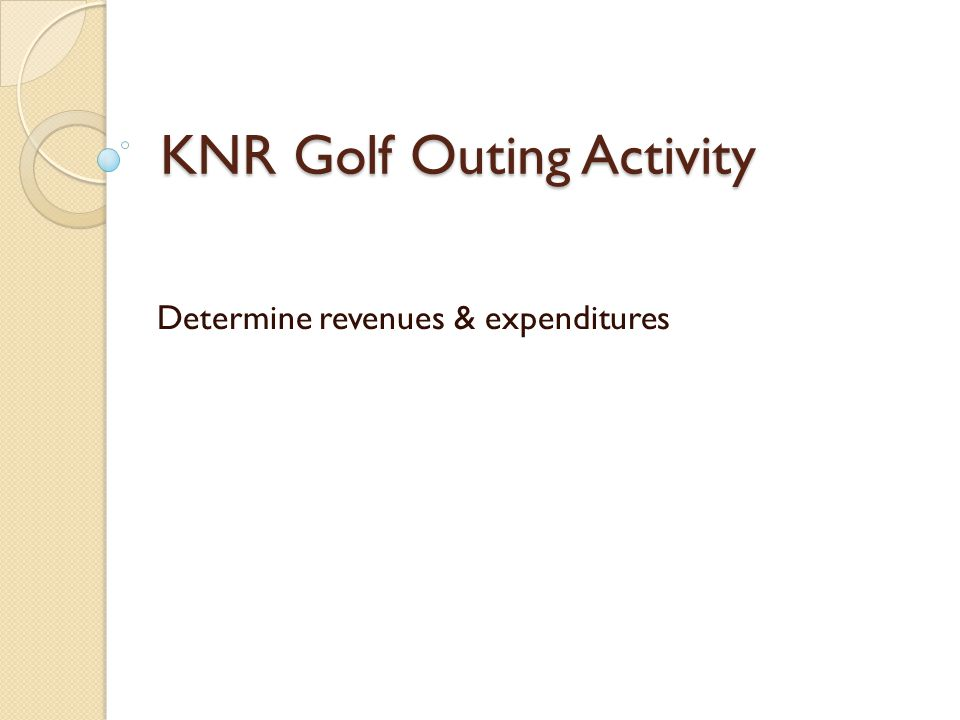 KNR Golf Outing Activity Determine revenues & expenditures