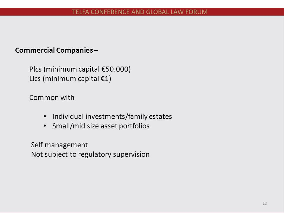 Commercial Companies – Plcs (minimum capital €50.000) Llcs (minimum capital €1) Common with Individual investments/family estates Small/mid size asset