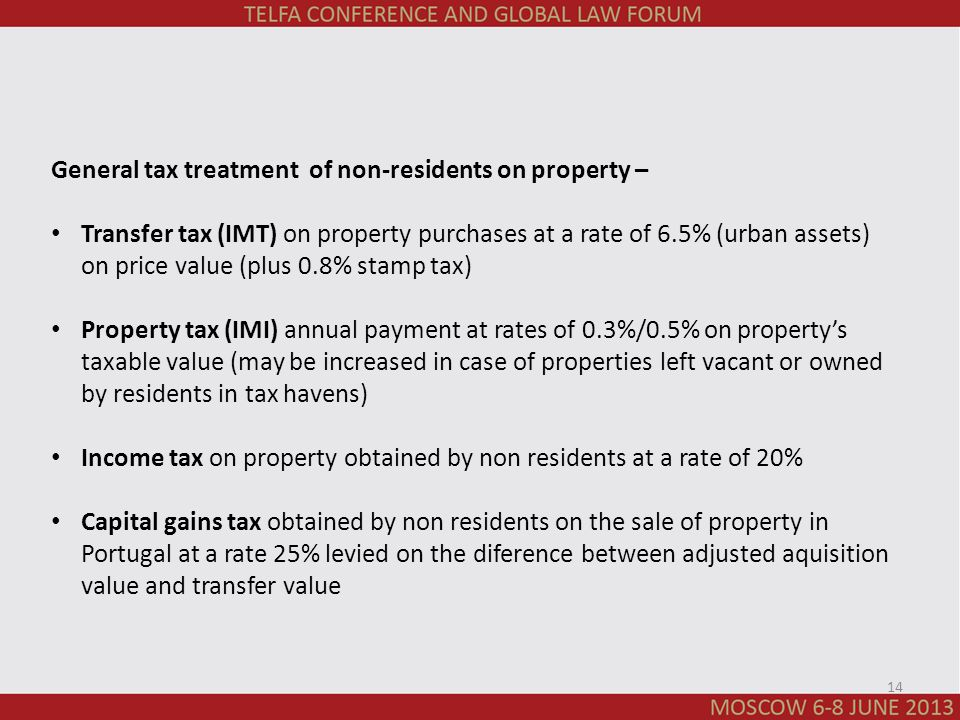 General tax treatment of non-residents on property – Transfer tax (IMT) on property purchases at a rate of 6.5% (urban assets) on price value (plus 0.