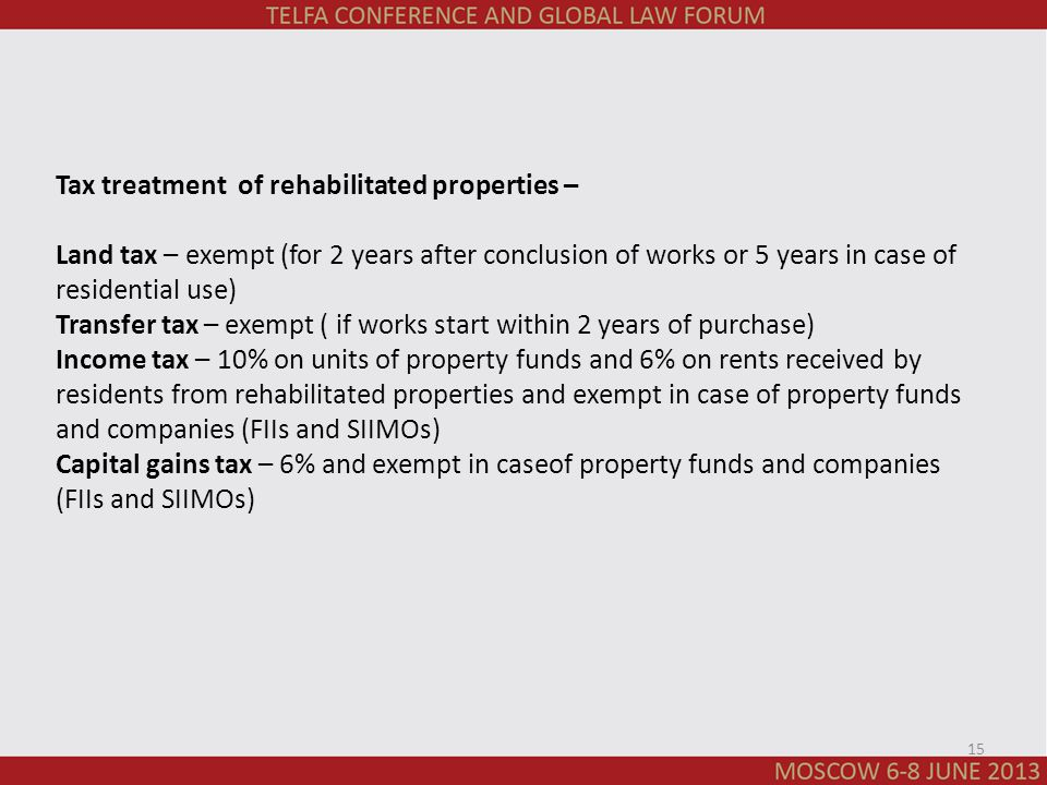 Tax treatment of rehabilitated properties – Land tax – exempt (for 2 years after conclusion of works or 5 years in case of residential use) Transfer t