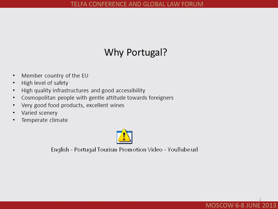 Why Portugal? Member country of the EU High level of safety High quality infrastructures and good accessibility Cosmopolitan people with gentle attitu