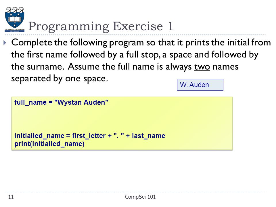 Programming Exercise 1  Complete the following program so that it prints the initial from the first name followed by a full stop, a space and followed by the surname.