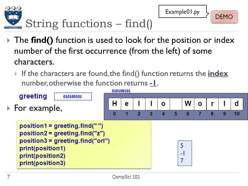 String functions – find()  The find() function is used to look for the position or index number of the first occurrence (from the left) of some chara