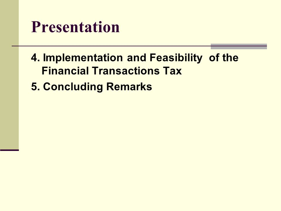 Presentation 4. Implementation and Feasibility of the Financial Transactions Tax 5.