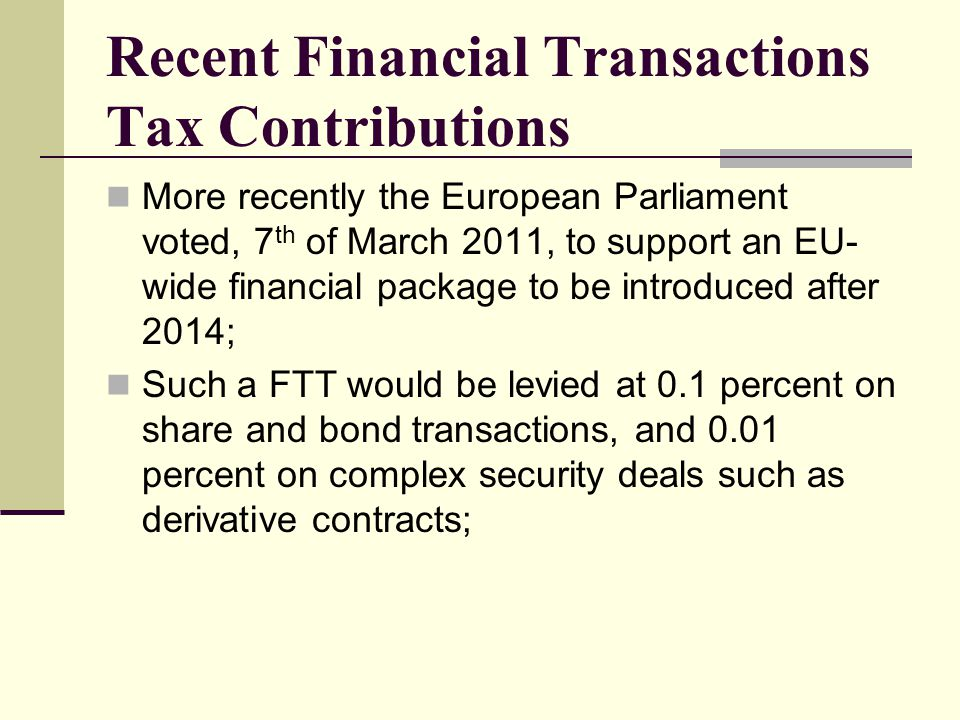 Recent Financial Transactions Tax Contributions Also, France has proposed to implement unilaterally a FTT in the hope that this would provide a 'shock' that would persuade other countries in Europe to follow suit.
