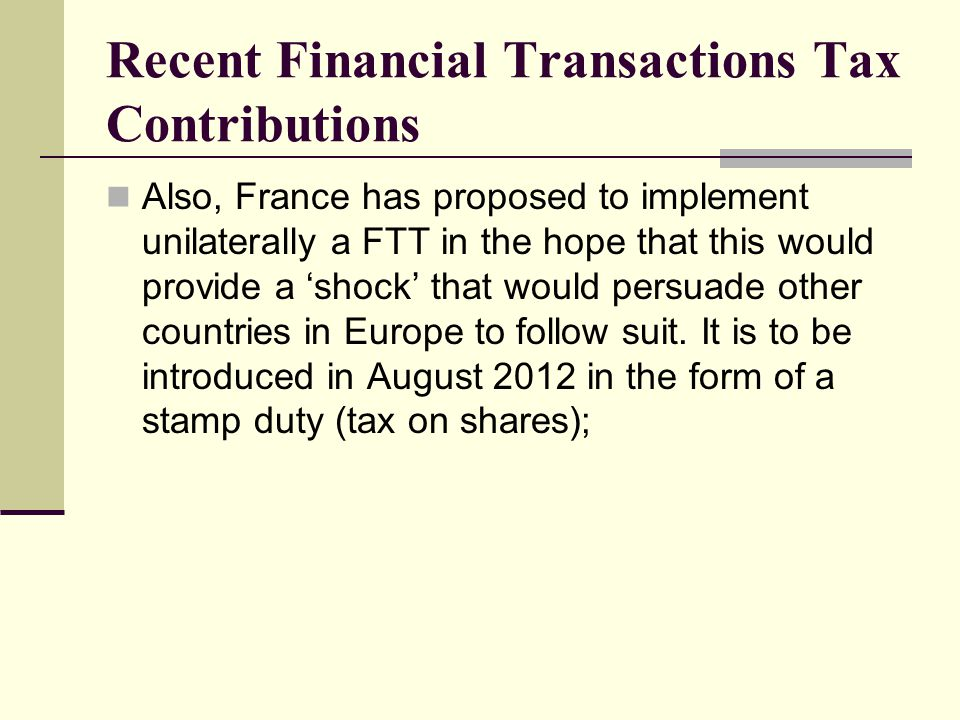 Recent Financial Transactions Tax Contributions Rationale of proposals Objectives Tax raising and use of revenue Volume of transactions Volatility Resource use Feasability