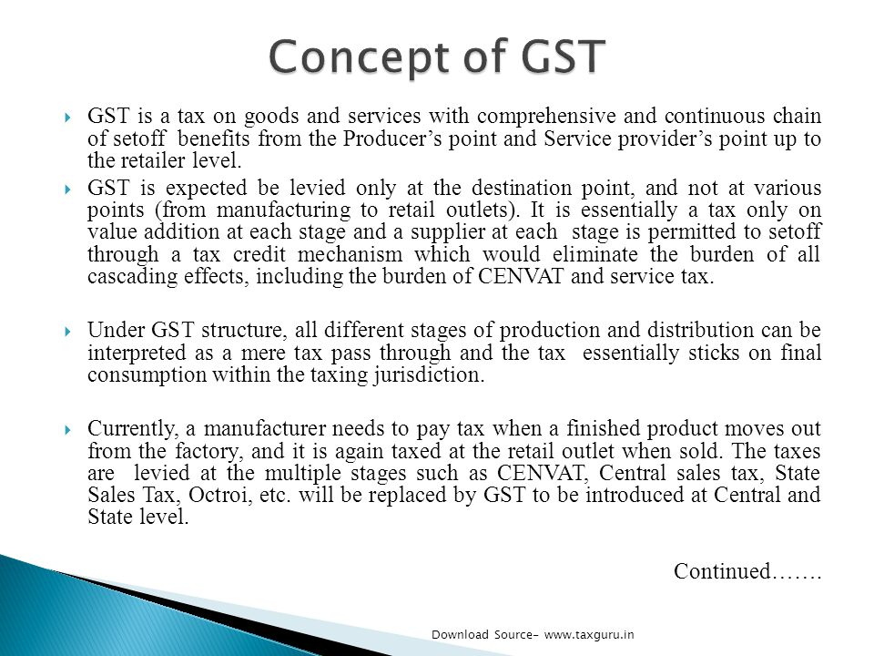  GST is a tax on goods and services with comprehensive and continuous chain of setoff benefits from the Producer's point and Service provider's point
