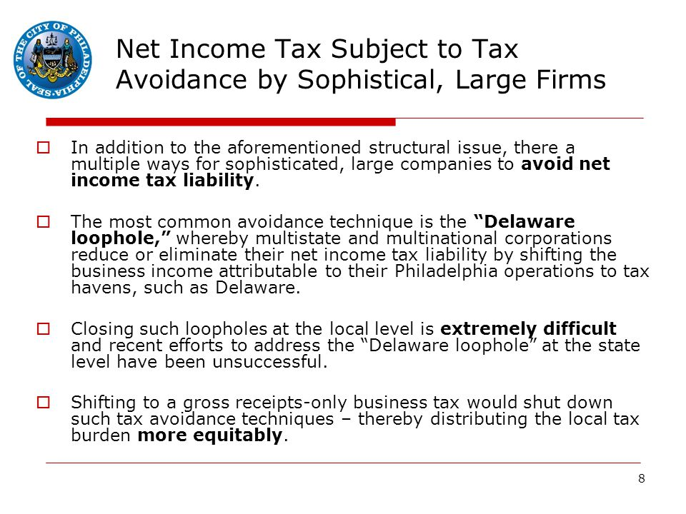 8 Net Income Tax Subject to Tax Avoidance by Sophistical, Large Firms  In addition to the aforementioned structural issue, there a multiple ways for sophisticated, large companies to avoid net income tax liability.