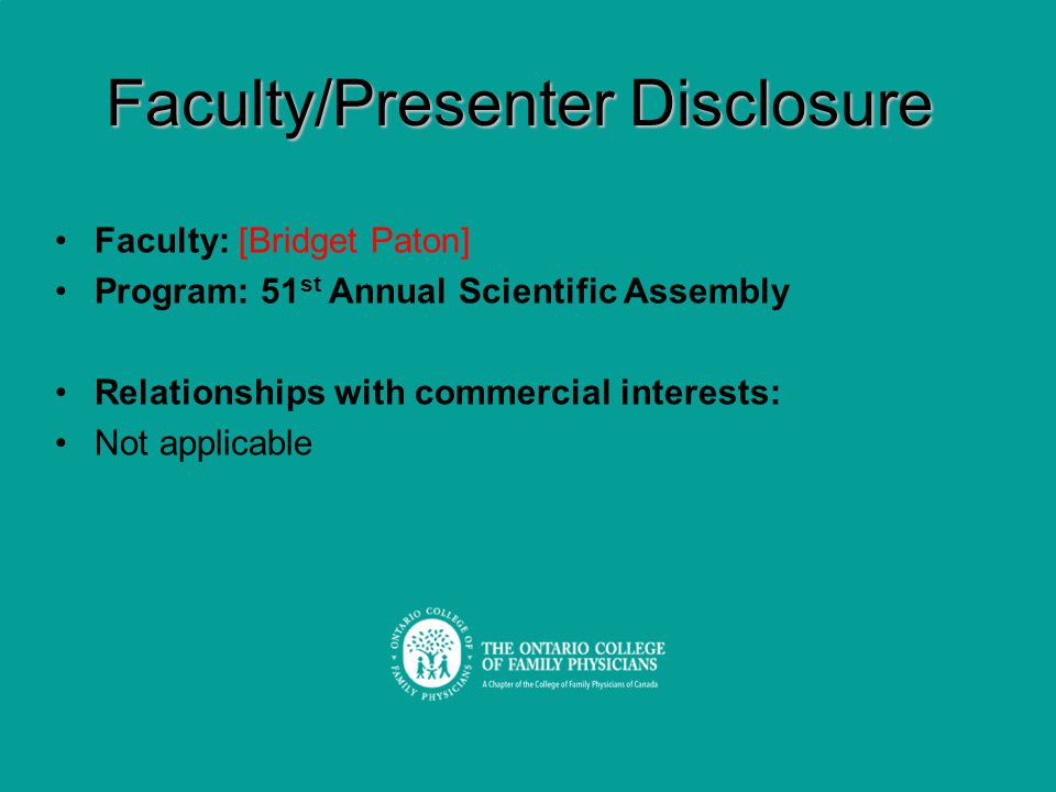 Faculty/Presenter Disclosure Faculty: [Bridget Paton] Program: 51 st Annual Scientific Assembly Relationships with commercial interests: Not applicable