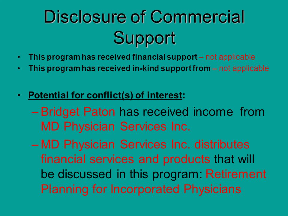 Disclosure of Commercial Support This program has received financial support – not applicable This program has received in-kind support from – not applicable Potential for conflict(s) of interest: –Bridget Paton has received income from MD Physician Services Inc.