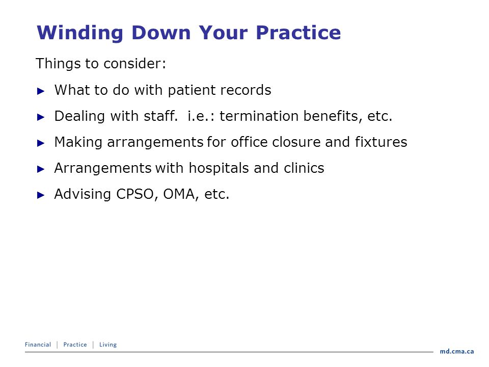 Winding Down Your Practice Things to consider: ► What to do with patient records ► Dealing with staff.