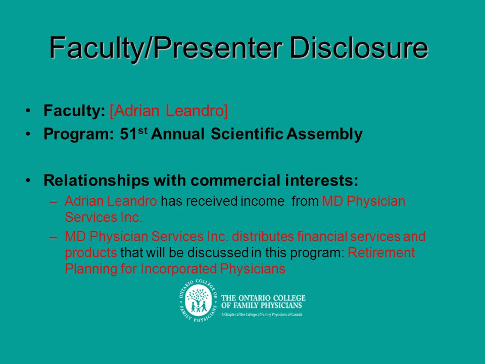 Faculty/Presenter Disclosure Faculty: [Adrian Leandro] Program: 51 st Annual Scientific Assembly Relationships with commercial interests: –Adrian Leandro has received income from MD Physician Services Inc.