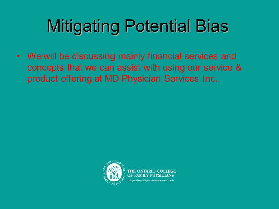 Mitigating Potential Bias We will be discussing mainly financial services and concepts that we can assist with using our service & product offering at MD Physician Services Inc.