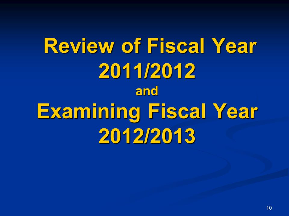 10 Review of Fiscal Year 2011/2012 and Examining Fiscal Year 2012/2013 Review of Fiscal Year 2011/2012 and Examining Fiscal Year 2012/2013