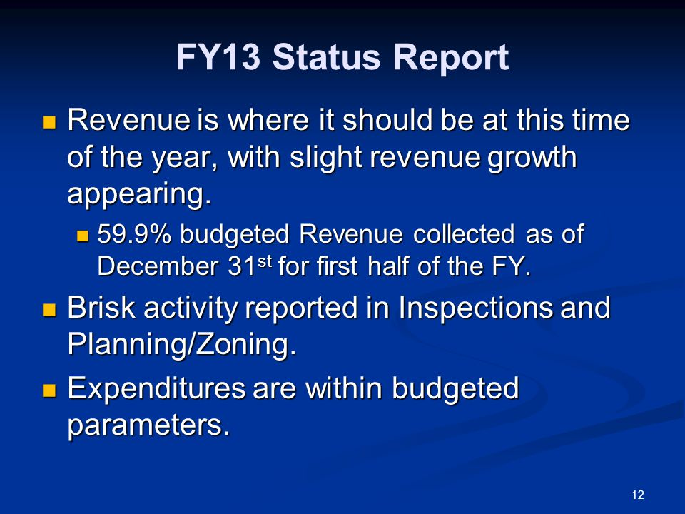 12 FY13 Status Report Revenue is where it should be at this time of the year, with slight revenue growth appearing.