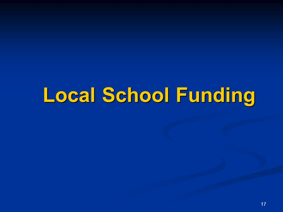 17 Local School Funding Local School Funding