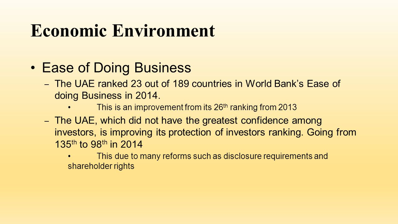 Economic Environment Ease of Doing Business – The UAE ranked 23 out of 189 countries in World Bank's Ease of doing Business in 2014.