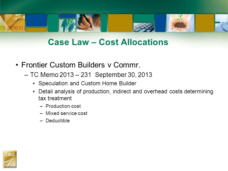Case Law – Cost Allocations Frontier Custom Builders v Commr. –TC Memo 2013 – 231 September 30, 2013 Speculation and Custom Home Builder Detail analys