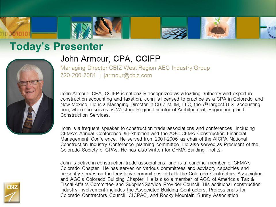 John Armour, CPA, CCIFP Managing Director CBIZ West Region AEC Industry Group 720-200-7081 | jarmour@cbiz.com John Armour, CPA, CCIFP is nationally re