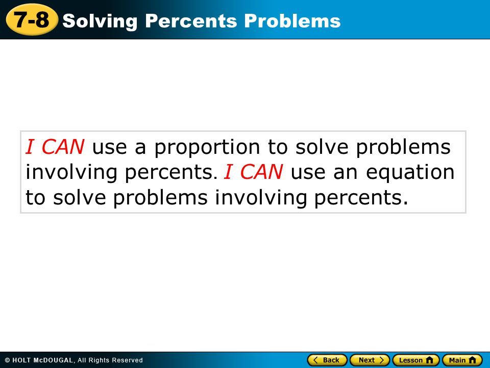 7-8 Solving Percents Problems I CAN use a proportion to solve problems involving percents.