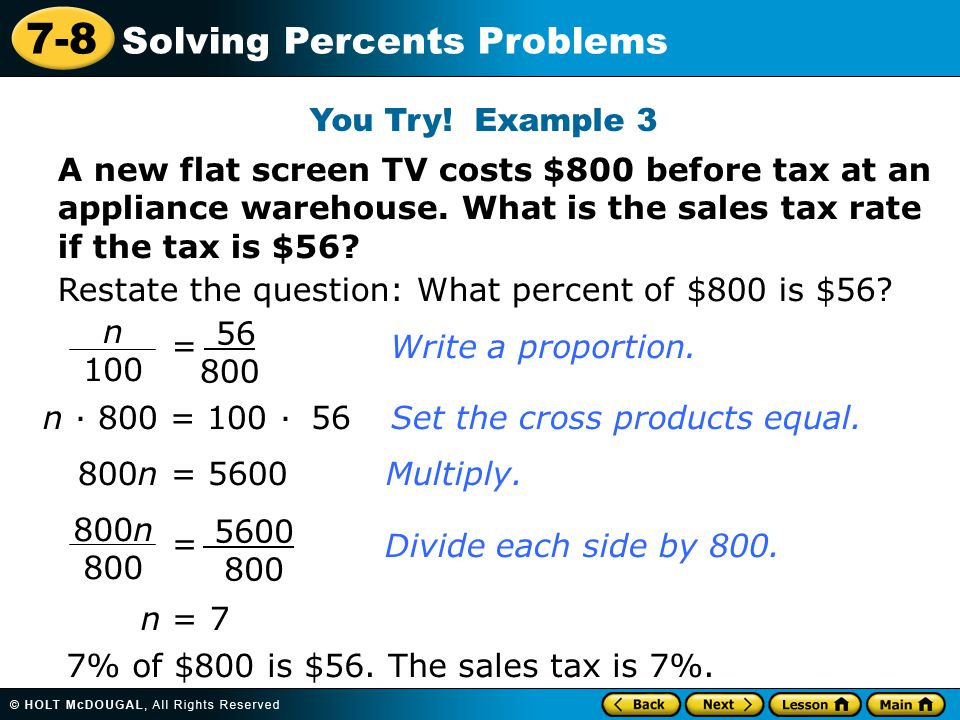 7-8 Solving Percents Problems A new flat screen TV costs $800 before tax at an appliance warehouse.